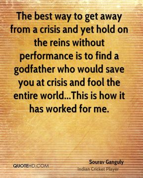 The best way to get away from a crisis and yet hold on the reins without performance is to find a godfather who would save you at crisis and fool the entire world...This is how it has worked for me.