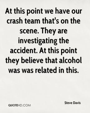 At this point we have our crash team that's on the scene. They are investigating the accident. At this point they believe that alcohol was was related in this.