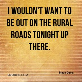 I wouldn't want to be out on the rural roads tonight up there.