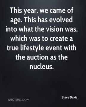Steve Davis  - This year, we came of age. This has evolved into what the vision was, which was to create a true lifestyle event with the auction as the nucleus.