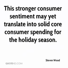 Steven Wood  - This stronger consumer sentiment may yet translate into solid core consumer spending for the holiday season.