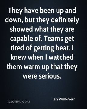 They have been up and down, but they definitely showed what they are capable of. Teams get tired of getting beat. I knew when I watched them warm up that they were serious.
