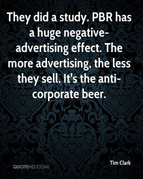 They did a study. PBR has a huge negative-advertising effect. The more advertising, the less they sell. It's the anti-corporate beer.