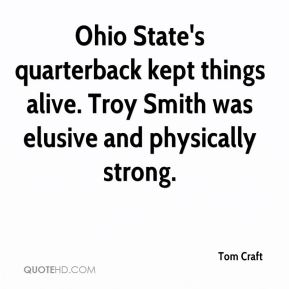 Ohio State's quarterback kept things alive. Troy Smith was elusive and physically strong.