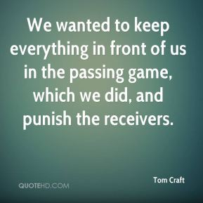 We wanted to keep everything in front of us in the passing game, which we did, and punish the receivers.
