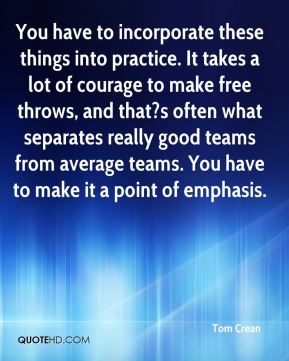 Tom Crean  - You have to incorporate these things into practice. It takes a lot of courage to make free throws, and that?s often what separates really good teams from average teams. You have to make it a point of emphasis.