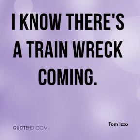 Tom Izzo  - I know there's a train wreck coming.