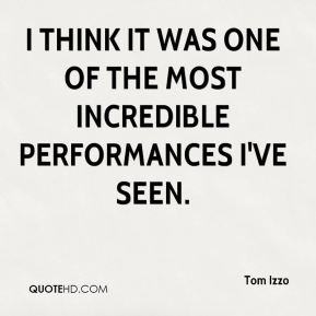 Tom Izzo  - I think it was one of the most incredible performances I've seen.