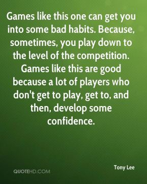 Games like this one can get you into some bad habits. Because, sometimes, you play down to the level of the competition. Games like this are good because a lot of players who don't get to play, get to, and then, develop some confidence.