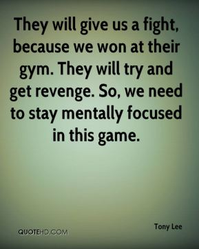 They will give us a fight, because we won at their gym. They will try and get revenge. So, we need to stay mentally focused in this game.