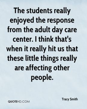 Tracy Smith  - The students really enjoyed the response from the adult day care center. I think that's when it really hit us that these little things really are affecting other people.