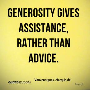 Generosity gives assistance, rather than advice.