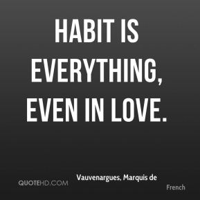 Habit is everything, even in love.