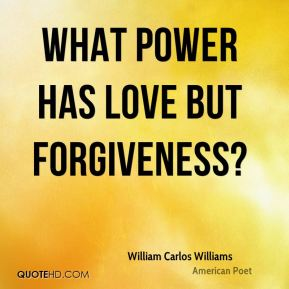 What power has love but forgiveness?