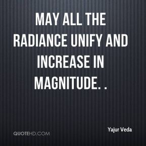 May all the radiance unify and increase in magnitude. .