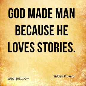 Yiddish Proverb  - God made man because he loves stories.