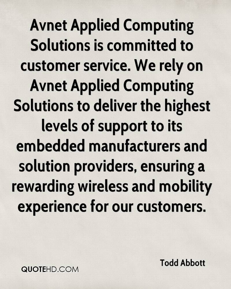 Avnet Applied Computing Solutions is committed to customer service. We rely on Avnet Applied Computing Solutions to deliver the highest levels of support to its embedded manufacturers and solution providers, ensuring a rewarding wireless and mobility experience for our customers.