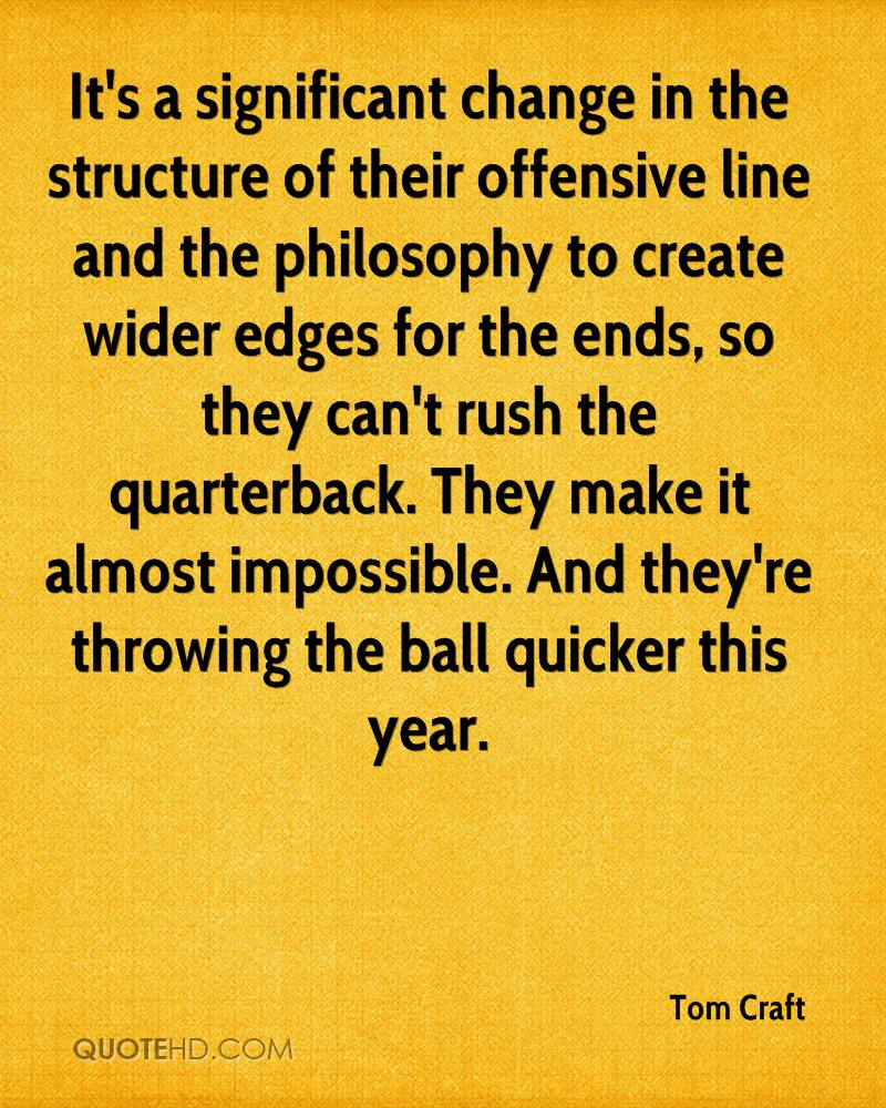 It's a significant change in the structure of their offensive line and the philosophy to create wider edges for the ends, so they can't rush the quarterback. They make it almost impossible. And they're throwing the ball quicker this year.