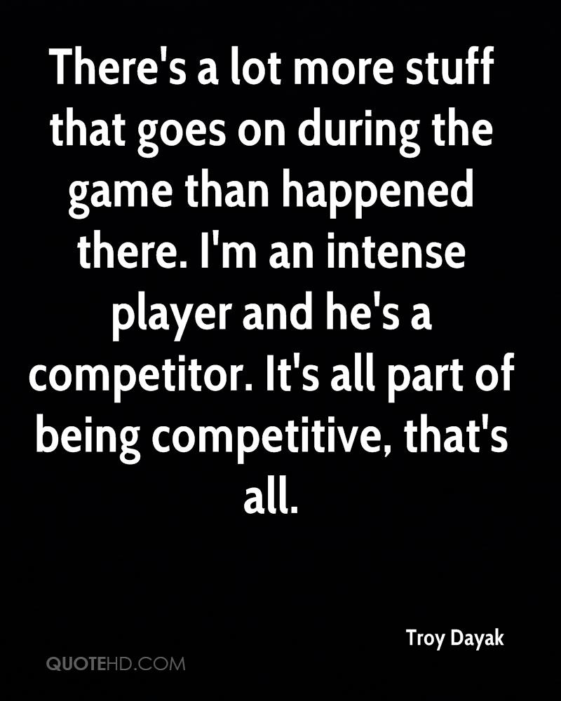 There's a lot more stuff that goes on during the game than happened there. I'm an intense player and he's a competitor. It's all part of being competitive, that's all.