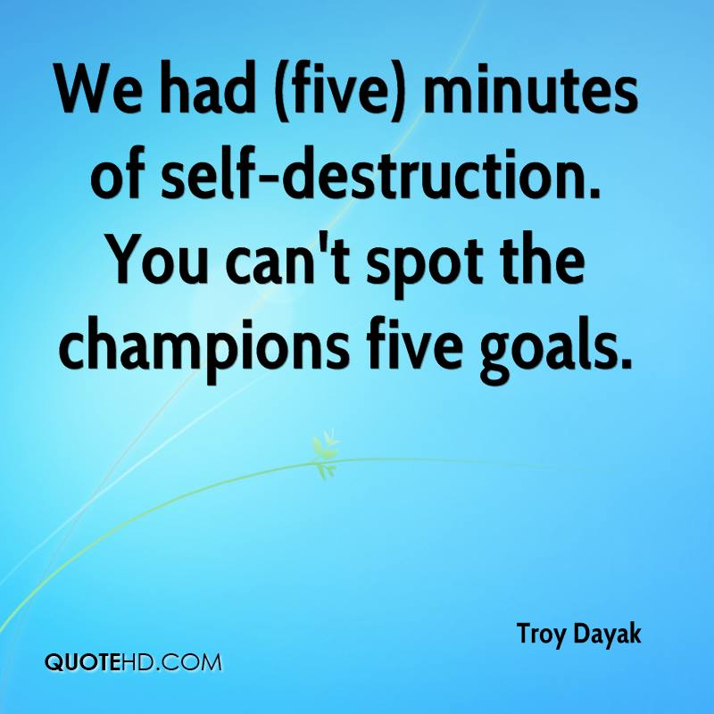 We had (five) minutes of self-destruction. You can't spot the champions five goals.