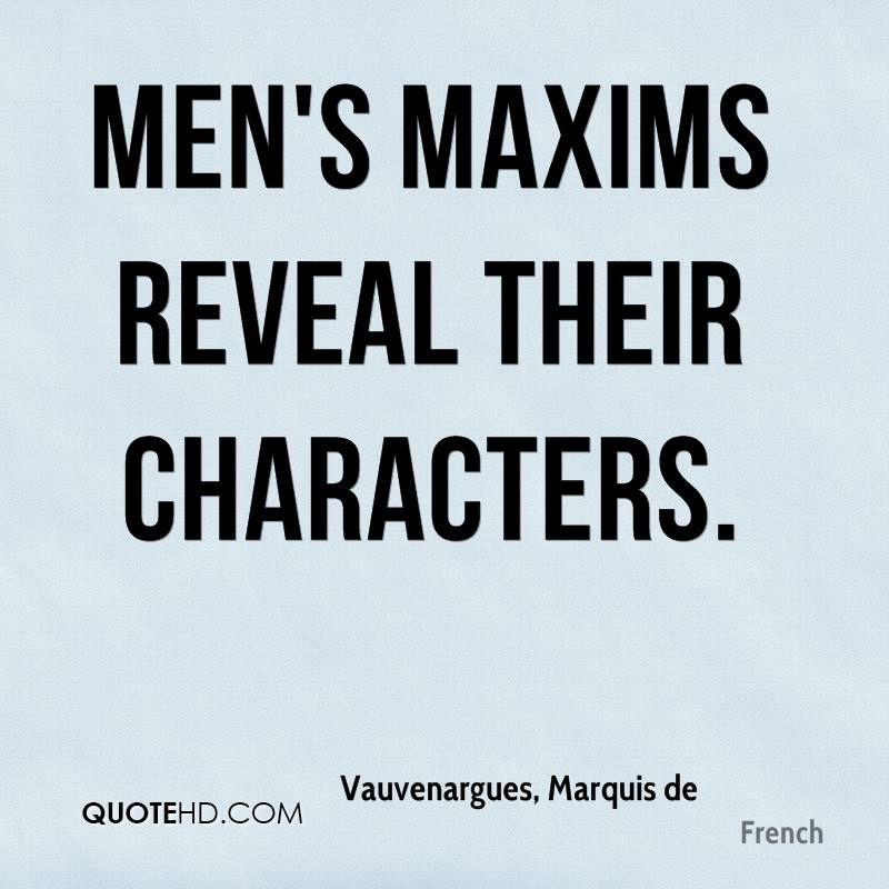 Men's maxims reveal their characters.