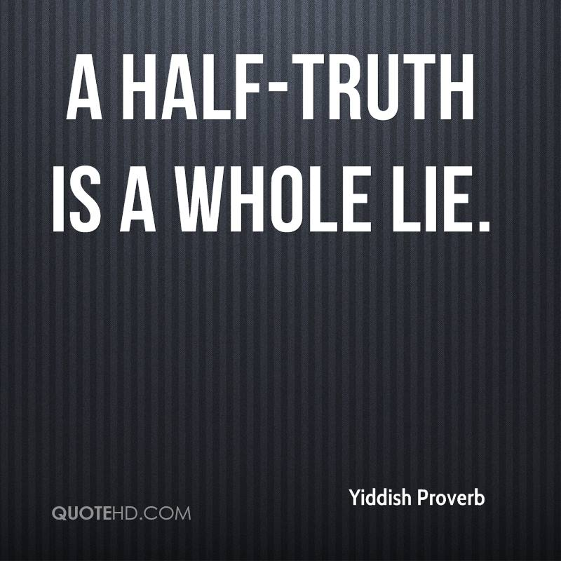 A half-truth is a whole lie.