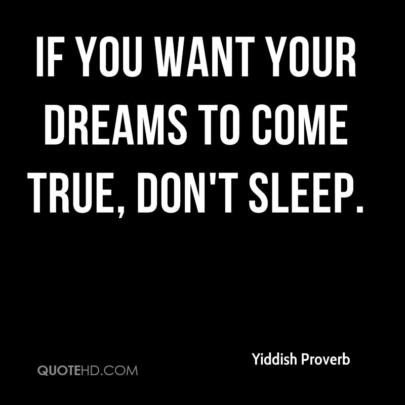 If you want your dreams to come true, don't sleep.