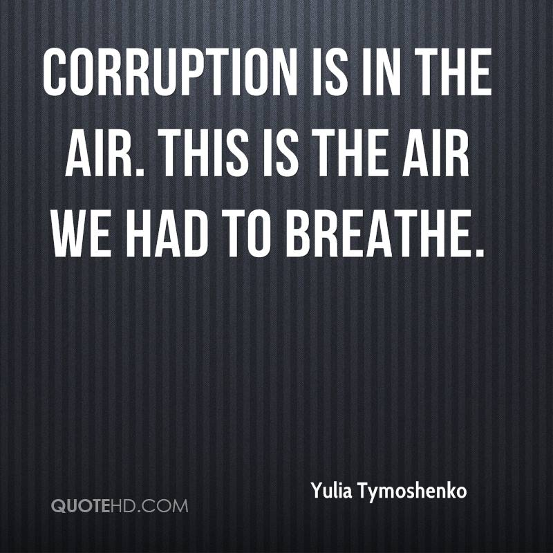 Corruption is in the air. This is the air we had to breathe.