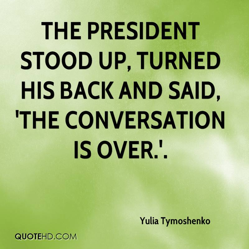 the president stood up, turned his back and said, 'The conversation is over.'.