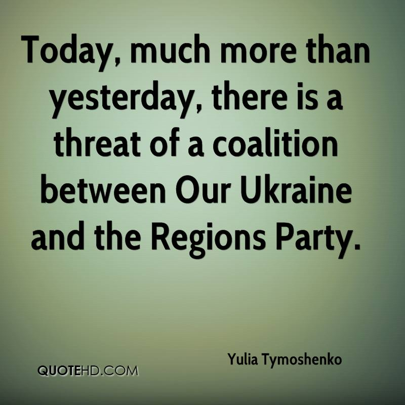 Today, much more than yesterday, there is a threat of a coalition between Our Ukraine and the Regions Party.
