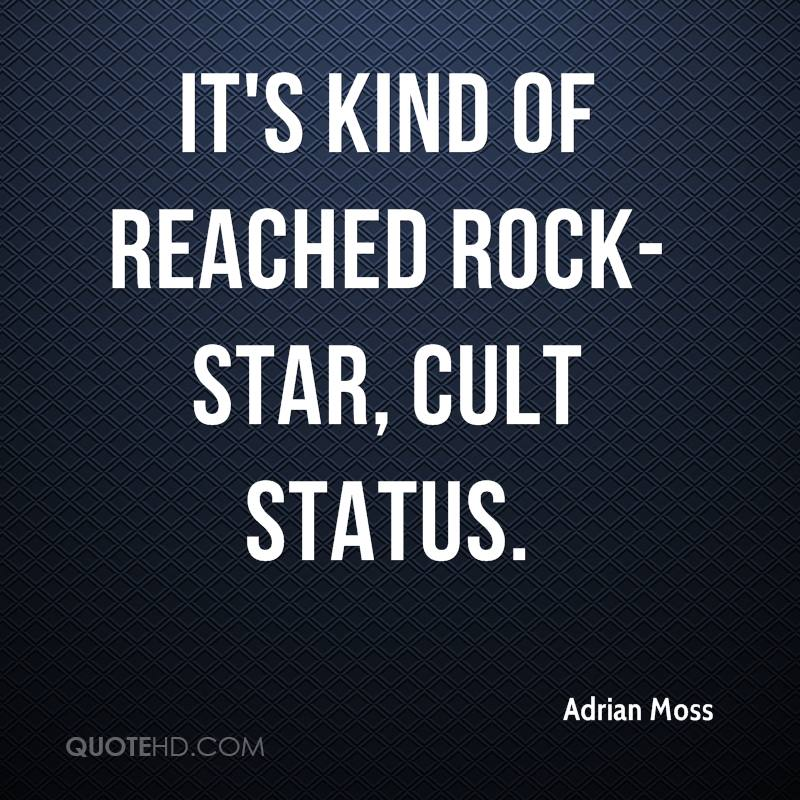It's kind of reached rock-star, cult status.