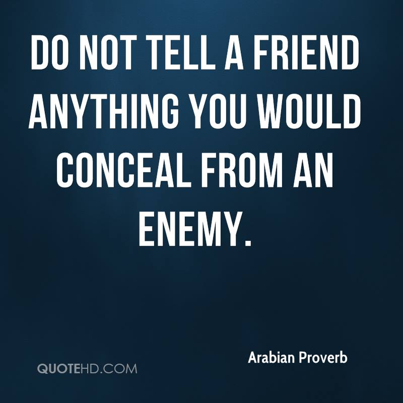 Do not tell a friend anything you would conceal from an enemy.