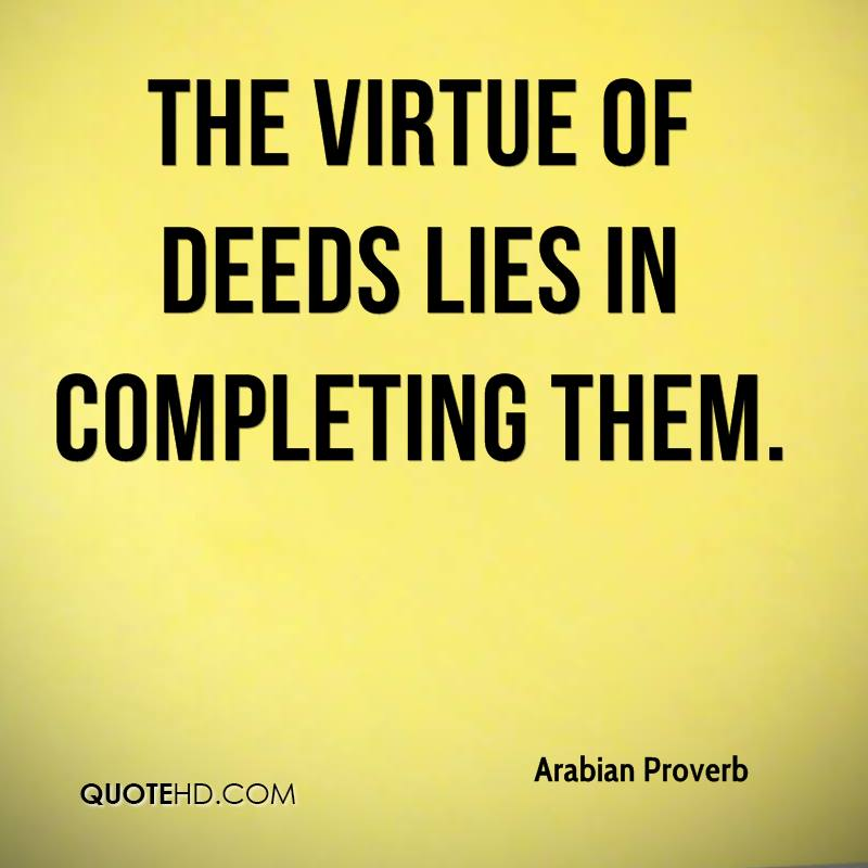 The virtue of deeds lies in completing them.