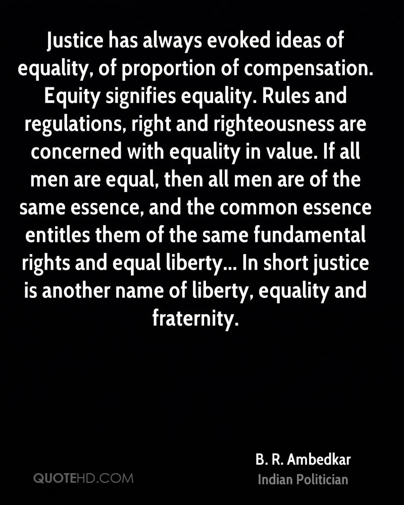 justice has always evoked ideas of equality of proportion of compensation equity signifies equality