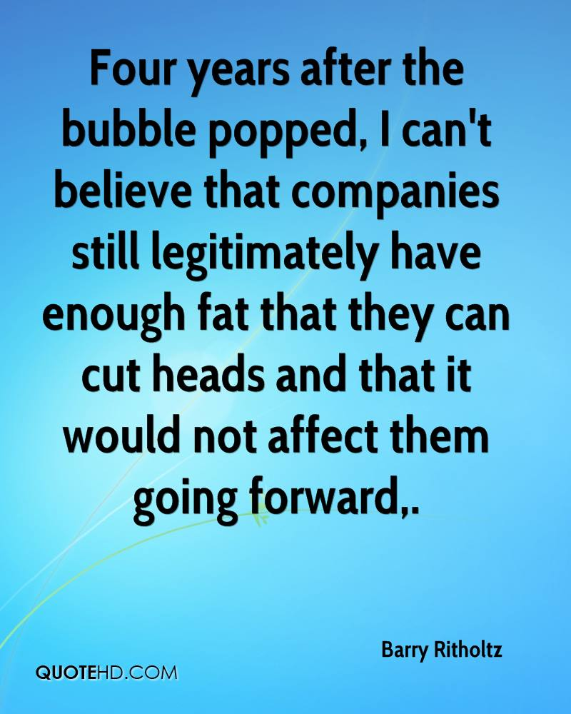 Four years after the bubble popped, I can't believe that companies still legitimately have enough fat that they can cut heads and that it would not affect them going forward.