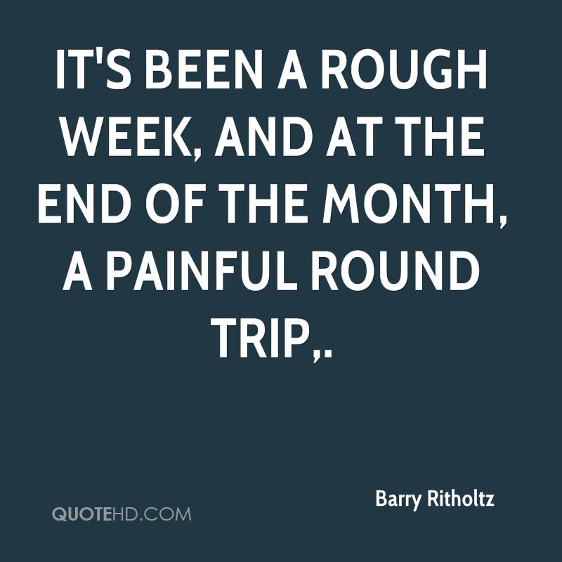 It's been a rough week, and at the end of the month, a painful round trip.