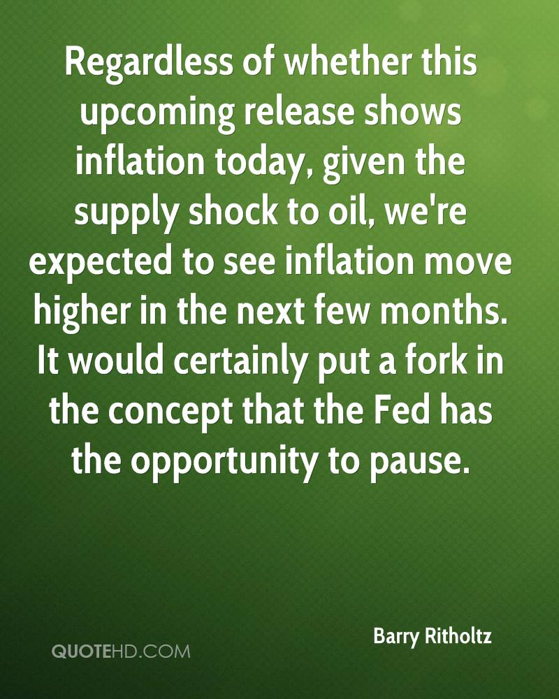 Regardless of whether this upcoming release shows inflation today, given the supply shock to oil, we're expected to see inflation move higher in the next few months. It would certainly put a fork in the concept that the Fed has the opportunity to pause.