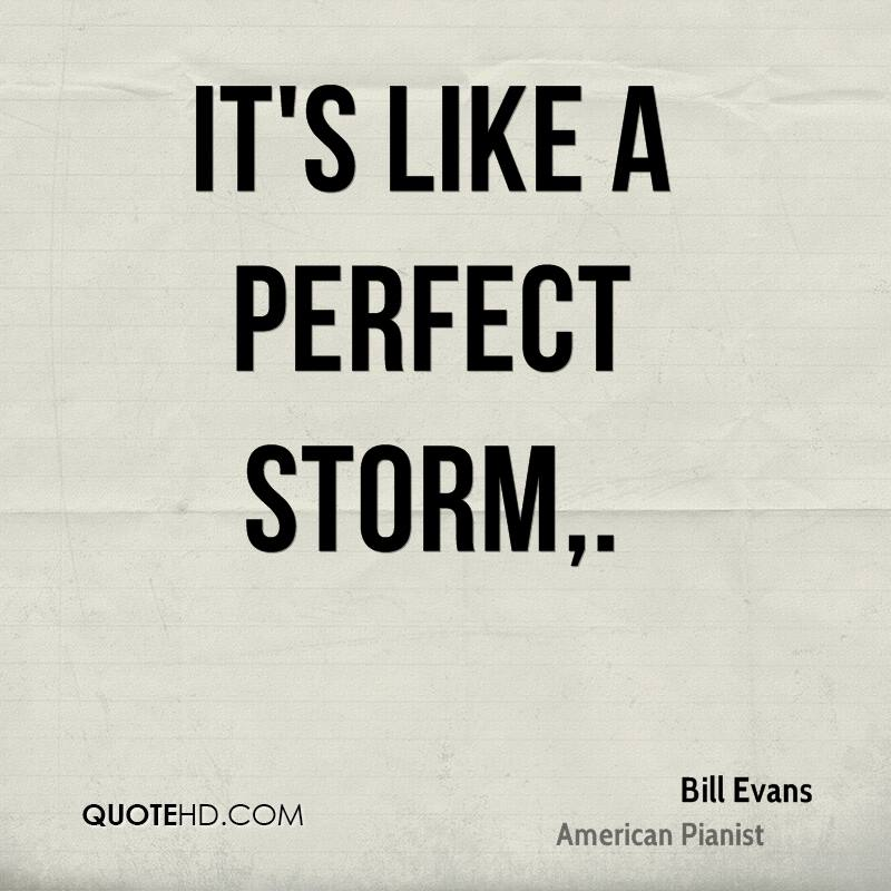 It's like a perfect storm.
