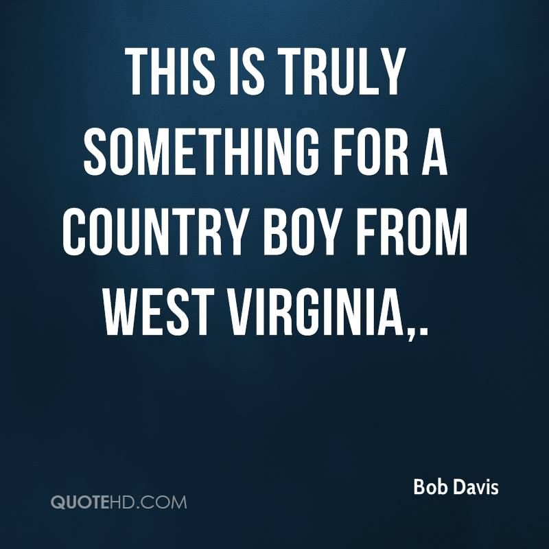 This is truly something for a country boy from West Virginia.
