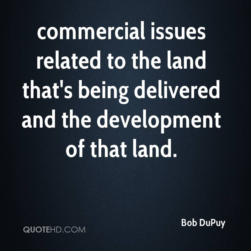 commercial issues related to the land that's being delivered and the development of that land.
