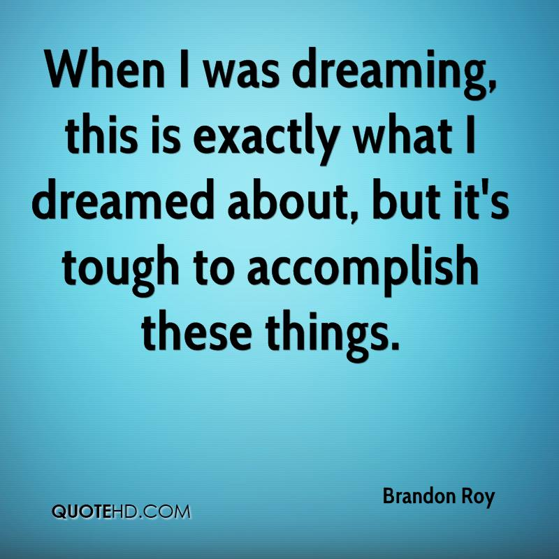 When I was dreaming, this is exactly what I dreamed about, but it's tough to accomplish these things.