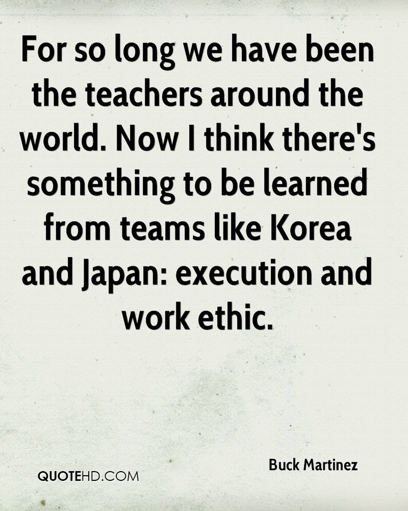 For so long we have been the teachers around the world. Now I think there's something to be learned from teams like Korea and Japan: execution and work ethic.