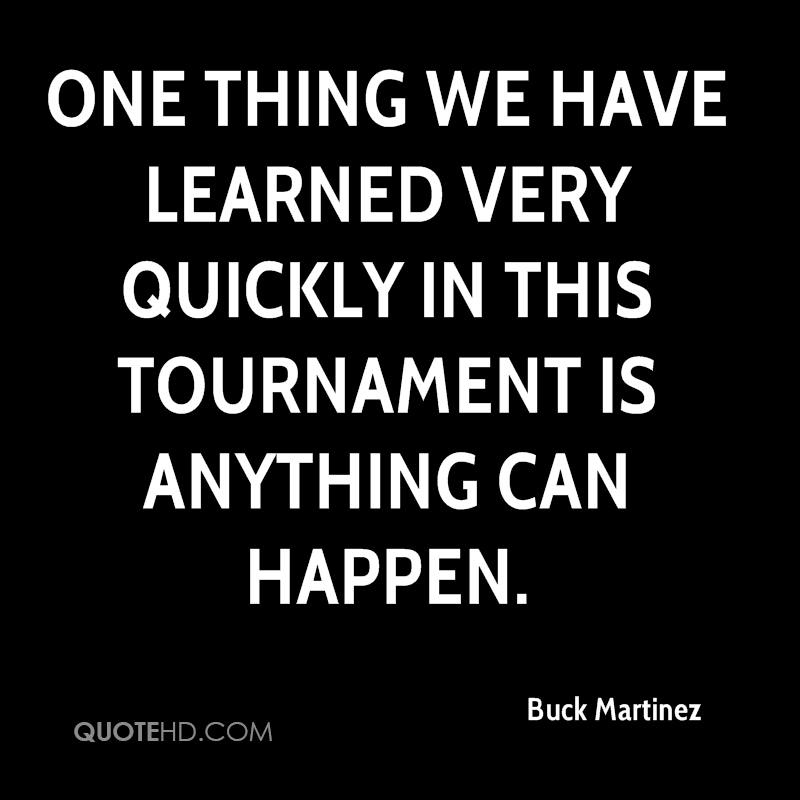 One thing we have learned very quickly in this tournament is anything can happen.