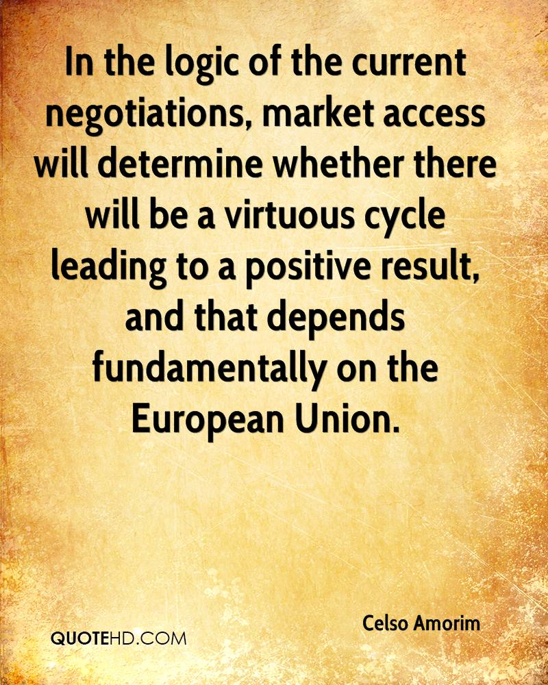 In the logic of the current negotiations, market access will determine whether there will be a virtuous cycle leading to a positive result, and that depends fundamentally on the European Union.