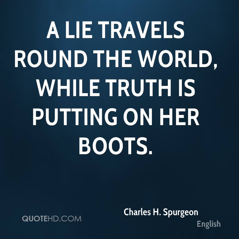 A Lie Travels Round The World, While Truth Is Putting On Her Boots.