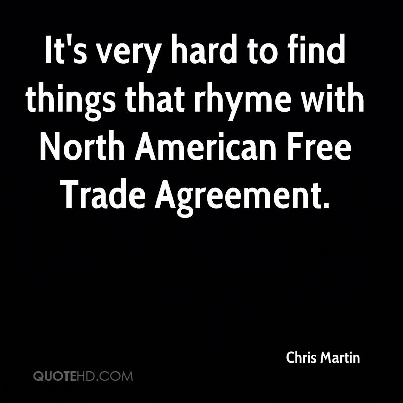It's very hard to find things that rhyme with North American Free Trade Agreement.