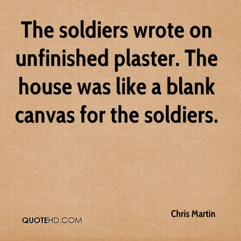 The soldiers wrote on unfinished plaster. The house was like a blank canvas for the soldiers.