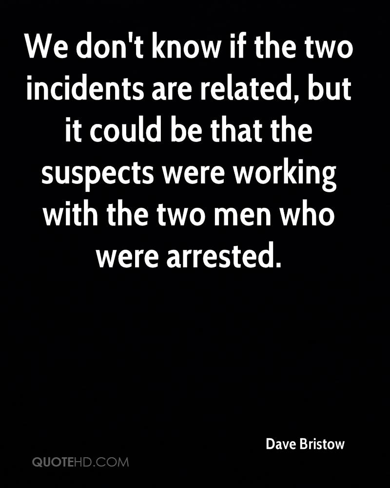We don't know if the two incidents are related, but it could be that the suspects were working with the two men who were arrested.