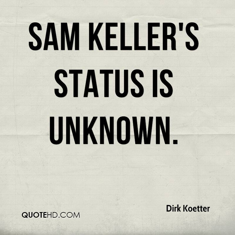 Sam Keller's status is unknown.