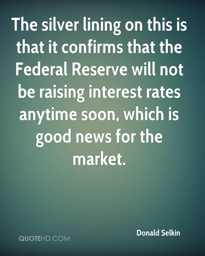 The silver lining on this is that it confirms that the Federal Reserve will not be raising interest rates anytime soon, which is good news for the market.